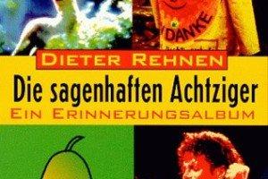 Die sagenhaften Achtziger von Dieter Rehnen